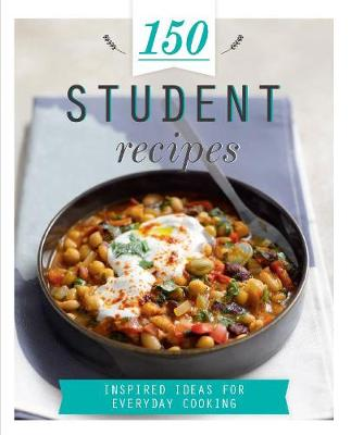 150 Student Recipes: Inspired Ideas for Everyday Cooking