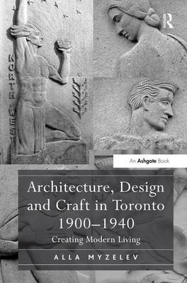 Picture of Architecture, Design and Craft in Toronto 1900-1940: Creating Modern Living
