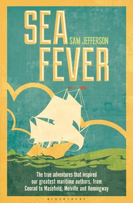 Picture of Sea Fever: The True Adventures That Inspired Our Greatest Maritime Authors, from Conrad to Masefield, Melville and Hemingway