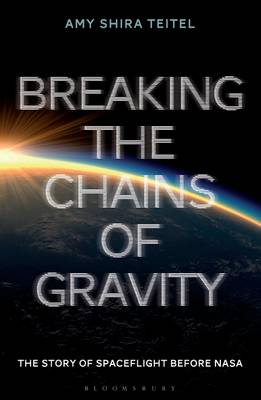 Picture of Breaking the Chains of Gravity: The Story of Spaceflight Before NASA
