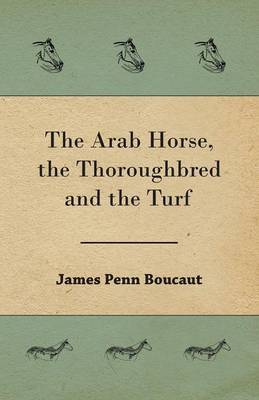 Picture of The Arab Horse, the Thoroughbred and the Turf