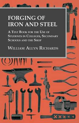 Picture of Forging of Iron and Steel - A Text Book for the Use of Students in Colleges, Secondary Schools and the Shop