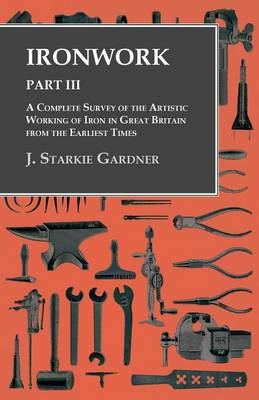 Picture of Ironwork - Part III - A Complete Survey of the Artistic Working of Iron in Great Britain from the Earliest Times