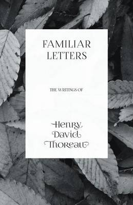 Picture of Familiar Letters - The Writings of Henry David Thoreau