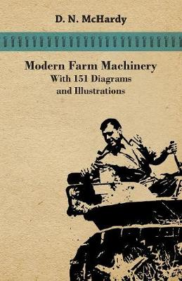Picture of Modern Farm Machinery - With 151 Diagrams and Illustrations