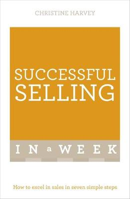 Picture of Successful Selling in a Week: How to Excel in Sales in Seven Simple Steps