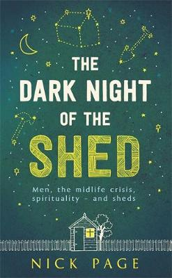 Picture of The Dark Night of the Shed: Men, the Midlife Crisis, Spirituality - And Sheds