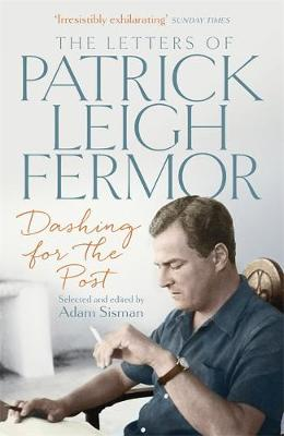 Picture of Dashing for the Post: The Letters of Patrick Leigh Fermor