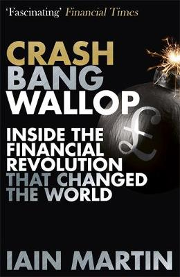 Picture of Crash Bang Wallop: The Inside Story of London's Big Bang and a Financial Revolution That Changed the World