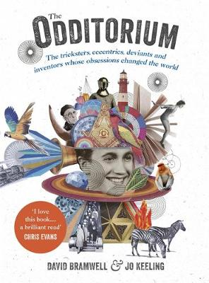 Picture of The Odditorium: The Tricksters, Eccentrics, Deviants and Inventors Whose Obsessions Changed the World
