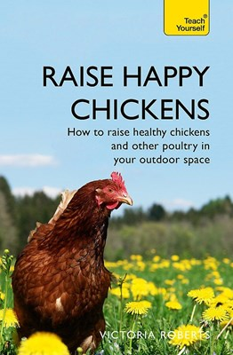 Picture of Raise Happy Chickens: How to raise healthy chickens and other poultry in your outdoor space