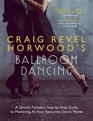 Picture of Craig Revel Horwood's Ballroom Dancing: A Strictly Fantastic Step-by-Step Guide to Mastering All Your Favourite Dance Moves
