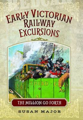 Picture of The Early Victorian Railway Excursions: The Million Go Forth
