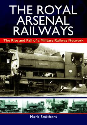 Picture of The Royal Arsenal Railways: The Rise and Fall of a Military Railway Network
