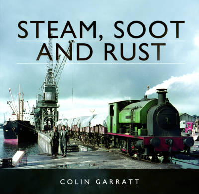 Picture of Steam, Soot and Rust: The Last Days of British Steam