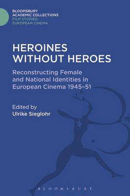 Picture of Heroines Without Heroes: Reconstructing Female and National Identities in European Cinema, 1945-51
