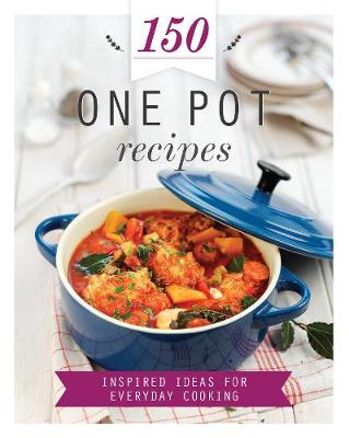 Picture of 150 One Pot Recipes: Inspired Ideas for Everyday Cooking
