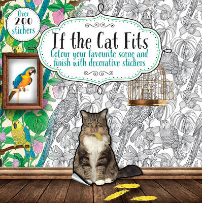 Picture of If the Cat Fits: Colour Your Favourite Scene and Finish with Decorative Stickers