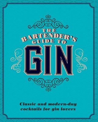 Picture of The Bartender's Guide to Gin: Classic and Modern-Day Cocktails for Gin Lovers