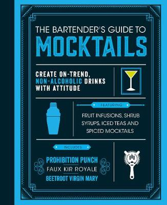 Picture of The Bartender's Guide to Mocktails: Create On-Trend, Non-alcoholic Drinks with Attitude