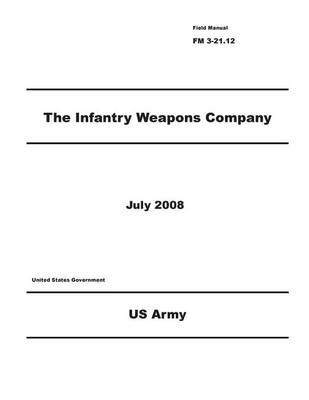 Picture of Field Manual FM 3-21.12 the Infantry Weapons Company July 2008