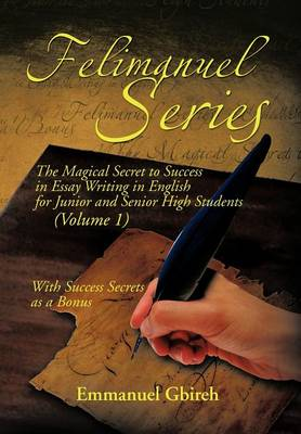 Picture of Felimanuel Series: The Magical Secret to Success in Essay Writing in English for Junior and Senior High Students (Volume 1) with Success