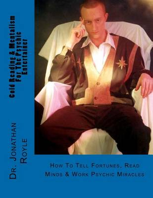 Picture of Cold Reading & Mentalism for the Psychic Entertainer  : How to Tell Fortunes, Read Minds & Work Psychic Miracles