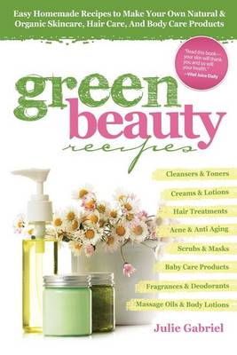 Picture of Green Beauty Recipes: Easy Homemade Recipes to Make Your Own Natural and Organic Skincare, Hair Care, and Body Care Products
