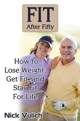 Picture of Fit After Fifty: How to Lose Weight, Get Fit, and Stay Fit for Life