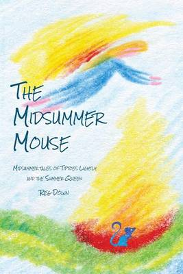 Picture of The Midsummer Mouse: Midsummer Tales of Tiptoes Lightly and the Summer Queen