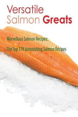 Picture of Versatile Salmon Greats - Marvellous Salmon Recipes, the Top 178 Astonishing Salmon Recipes