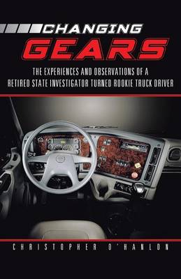 Picture of Changing Gears: The Experiences and Observations of a Retired State Investigator Turned Rookie Truck Driver