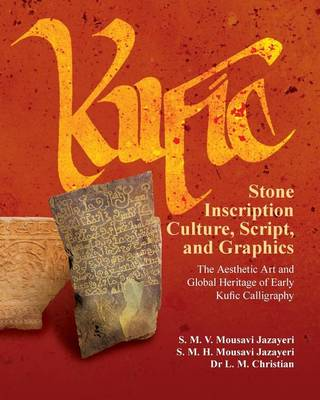 Picture of Kufic Stone Inscription Culture, Script, and Graphics: The Aesthetic Art and Global Heritage of Early Kufic Calligraphy