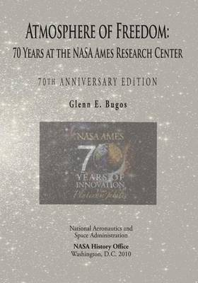 Picture of Atmosphere of Freedom: 70 Years at the NASA Ames Research Center: 70th Anniversary Edition