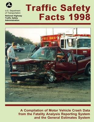 Picture of Traffic Safety Facts 1998: A Compilation of Motor Vehicle Crash Data from the Fatality Analysis Reporting System and the General Estimates System