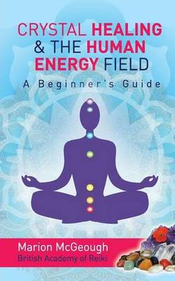 Picture of Crystal Healing & the Human Energy Field a Beginners Guide