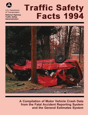 Picture of Traffic Safety Facts 1994: A Compilation of Motor Vehicle Crash Data from the Fatality Analysis Reporting System and the General Estimates System
