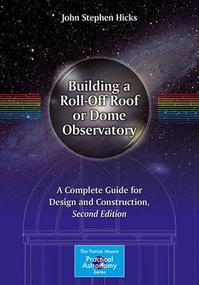 Picture of Building a Roll-off Roof or Dome Observatory: A Complete Guide for Design and Construction: 2016
