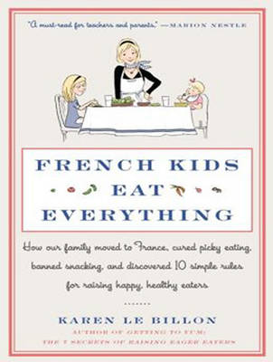 Picture of French Kids Eat Everything: How Our Family Moved to France, Cured Picky Eating, Banned Snacking, and Discovered 10 Simple Rules for Raising Happy, Healthy Eaters