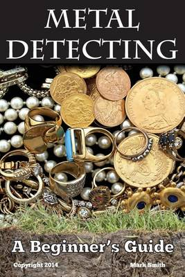 Picture of Metal Detecting: A Beginner's Guide: To Mastering the Greatest Hobby in the World