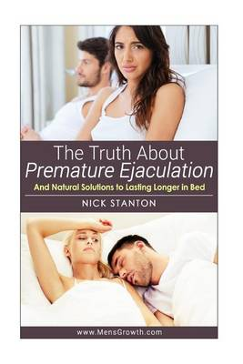 Picture of The Truth about Premature Ejaculation and Natural Solutions to Lasting Longer in Bed. . .