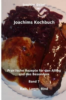 Picture of Joachims Kochbuch Band 7 Kalb, Lamm, Rind: Praktische Rezepte Fur Den Alltag Und Das Besondere