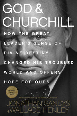 Picture of God & Churchill  : How the Great Leader's Sense of Divine Destiny Changed His Troubled World and Offers Hope for Ours