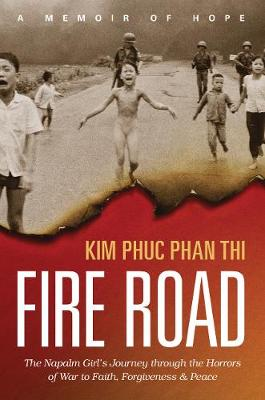 Picture of Fire Road: The Napalm Girl's Journey Through the Horrors of War to Faith, Forgiveness, and Peace
