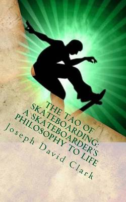 Picture of The Tao of Skateboarding a Skateboarder's Philosophy to Life