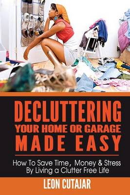 Picture of Decluttering Your Home or Garage Made Easy: How to Save Time, Money & Stress by Living a Clutter Free Life