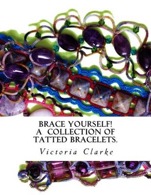 Picture of Brace Yourself!: A Collection of Bracelets Patterns with Unique Beads, Stones and Tatted Lace