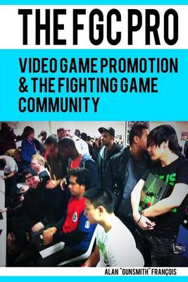 Picture of The Fgc Pro: Video Game Promotion & the Fighting Game Community - Definitely a Good Book for Anyone Interested in Organizing, or Even Attending, an Event. N. Taylor, Event Hubs