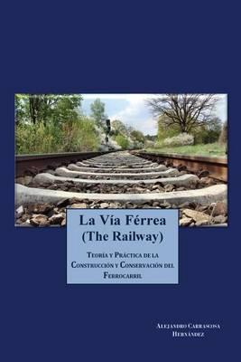 Picture of La Via Ferrea (the Railway): Teoria y Practica de La Construccion y Conservacion del Ferrocarril