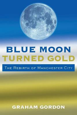 Picture of Blue Moon Turned Gold: The Rebirth of Manchester City